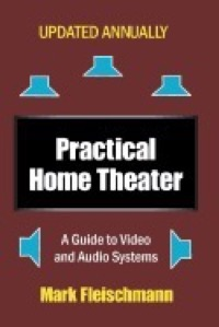 Practical Home Theater : A Guide to Video and Audio Systems (2018 Edition)