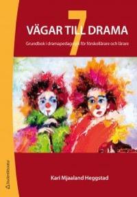 7 vägar till drama - Grundbok i dramapedagogik för lärare i förskola och skola